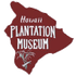 HAWAI'I PLANTATION MUSEUM